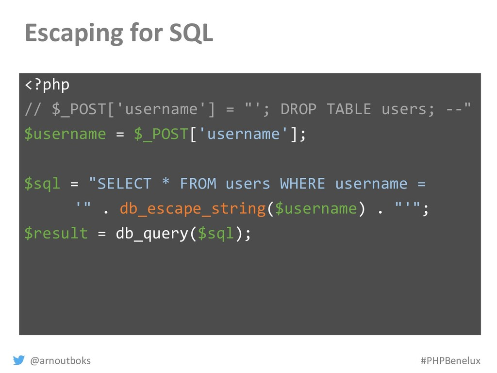 @arnoutboks #PHPBenelux Escaping for SQL <?php ...