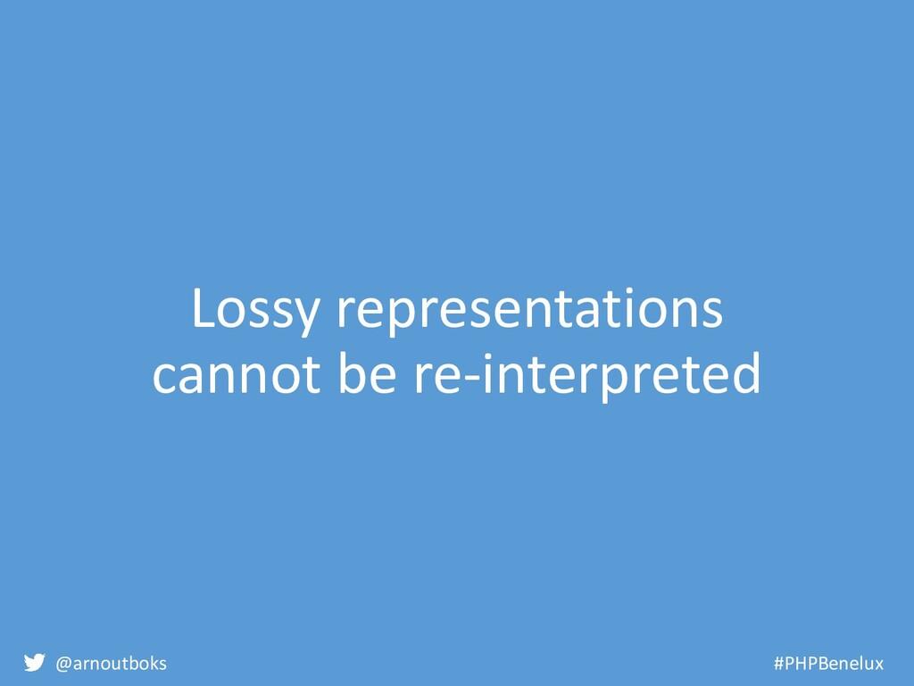 @arnoutboks #PHPBenelux Lossy representations c...