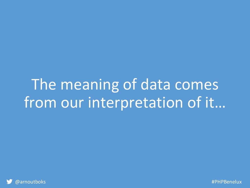 @arnoutboks #PHPBenelux The meaning of data com...
