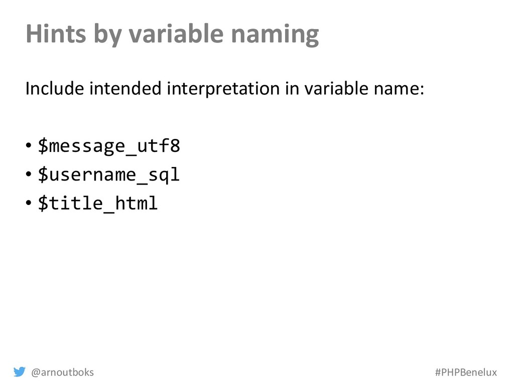 @arnoutboks #PHPBenelux Hints by variable namin...
