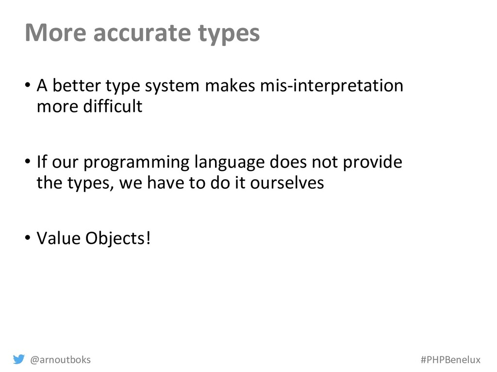 @arnoutboks #PHPBenelux More accurate types • A...