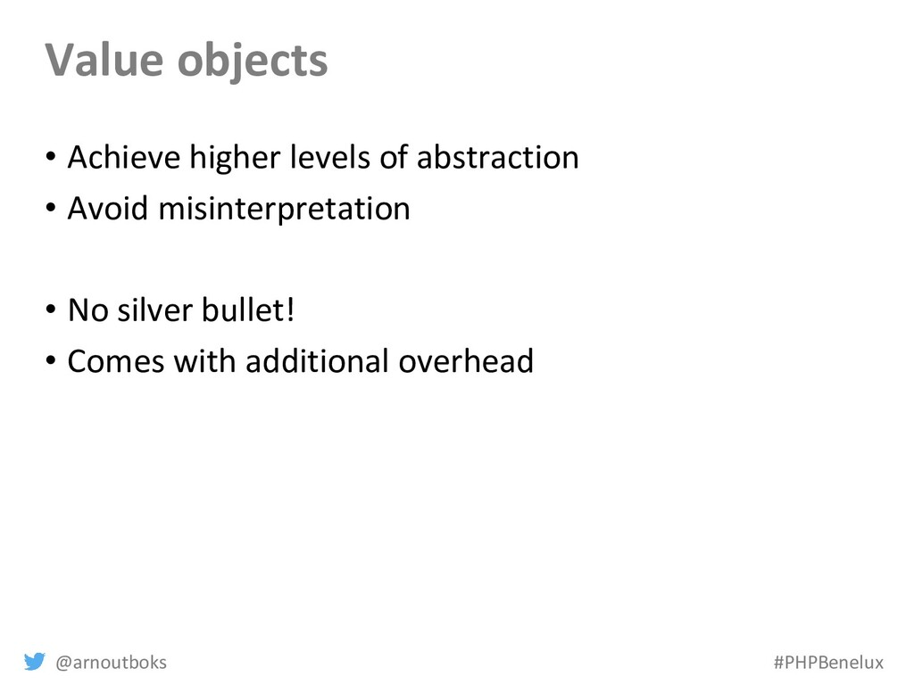 @arnoutboks #PHPBenelux Value objects • Achieve...