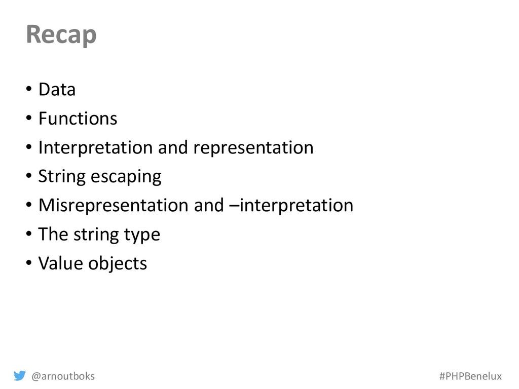 @arnoutboks #PHPBenelux Recap • Data • Function...