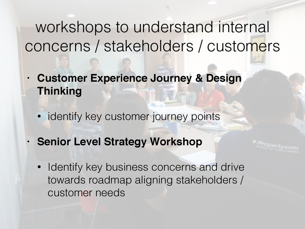 workshops to understand internal concerns / sta...