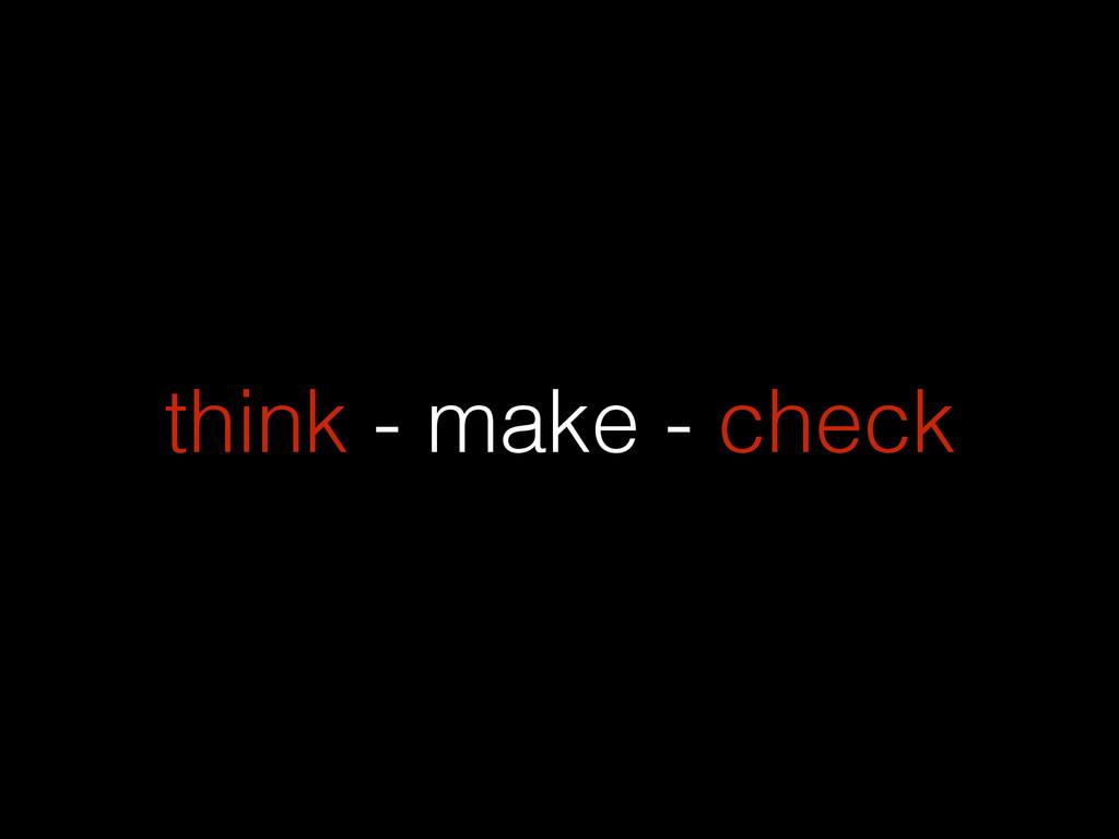 think - make - check