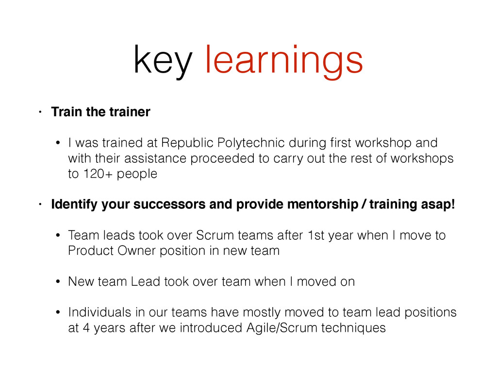 key learnings • Train the trainer • I was train...