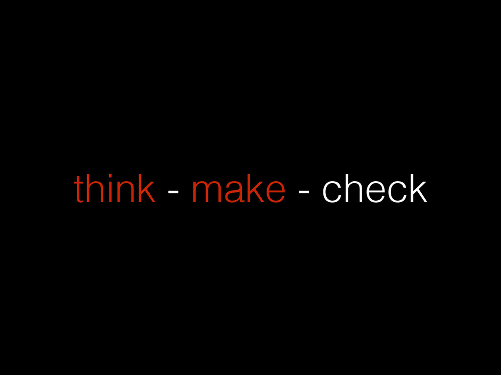 think - make - check