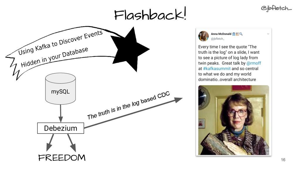 Flashback! mySQL Debezium FREEDOM 16 The truth ...