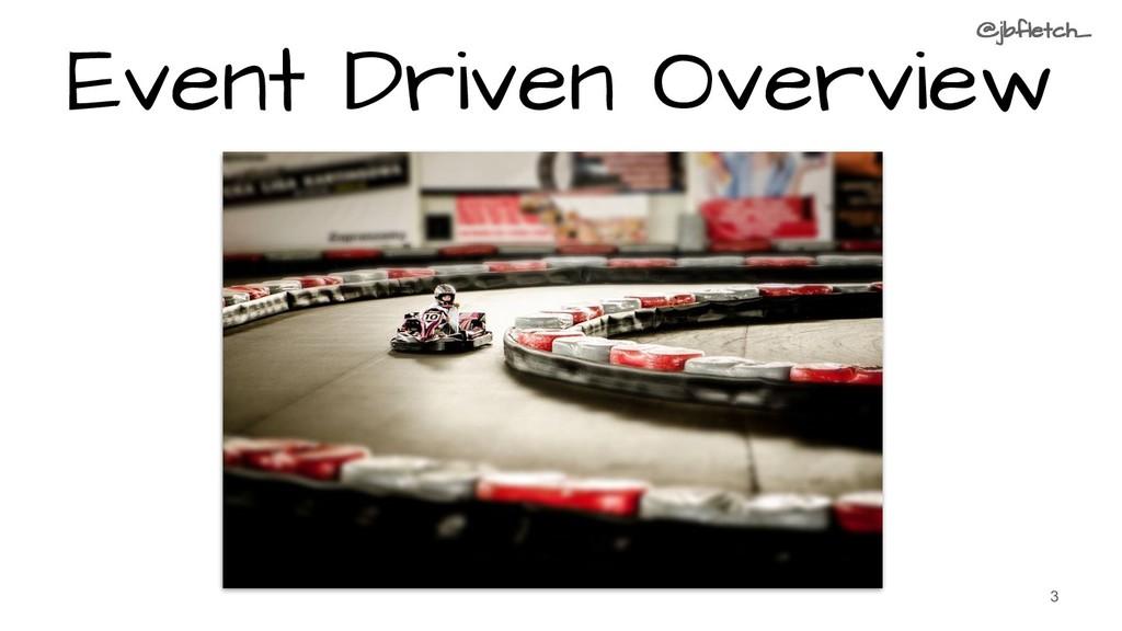 Event Driven Overview 3 @jbfletch_