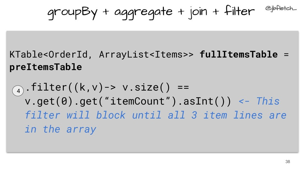 groupBy + aggregate + join + filter KTable<Orde...
