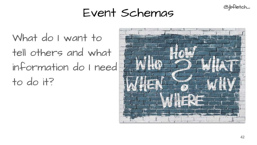 Event Schemas What do I want to tell others and...