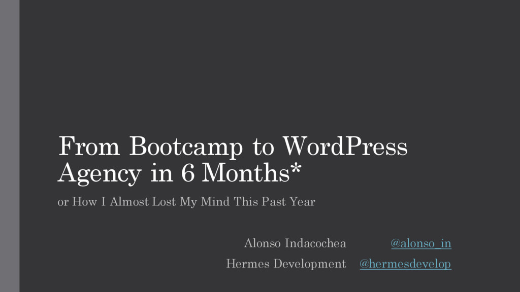 From Bootcamp to WordPress Agency in 6 Months* ...