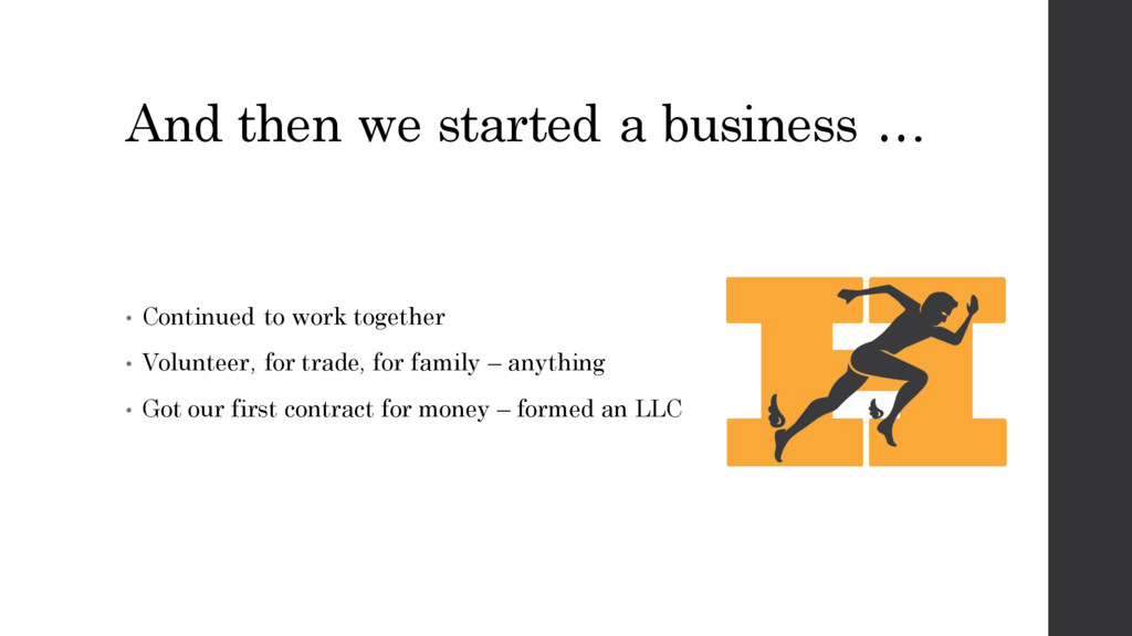 And then we started a business … • Continued to...