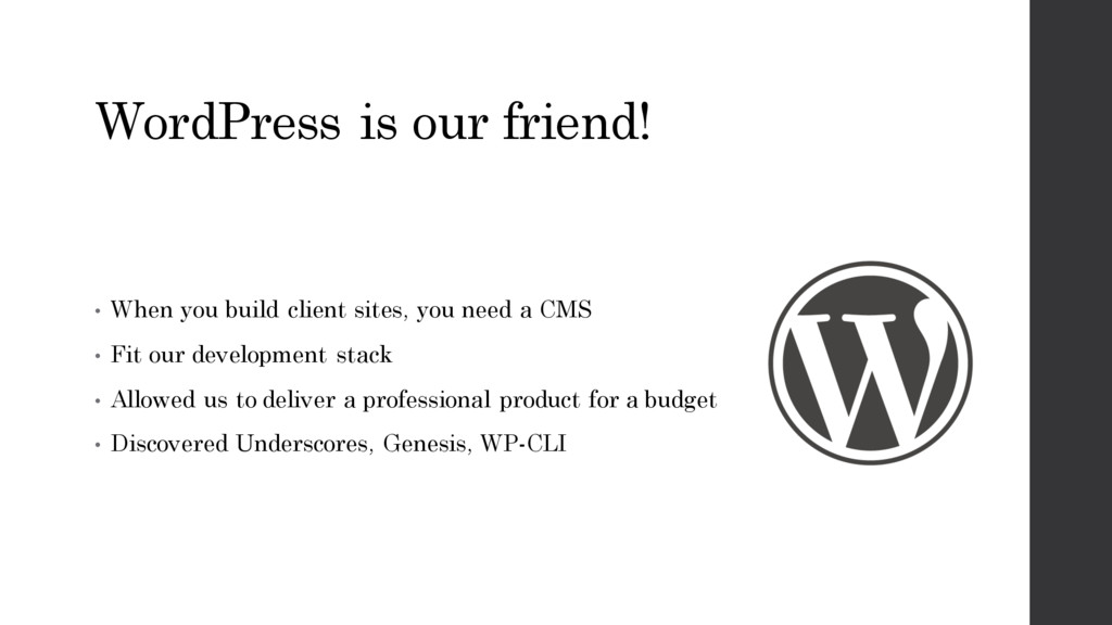 WordPress is our friend! • When you build clien...