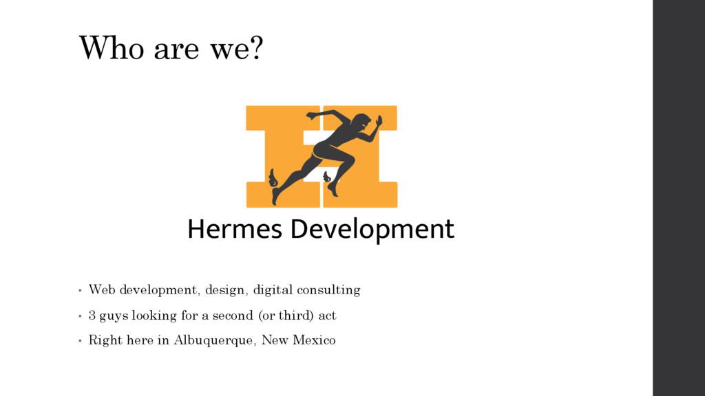 Who are we? Hermes Development • Web developmen...