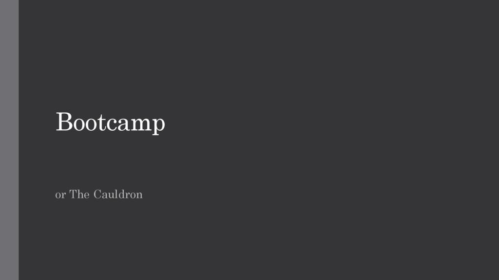Bootcamp or The Cauldron