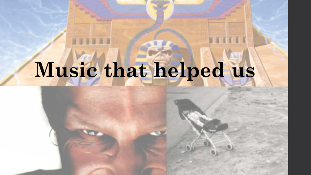 Music that helped us