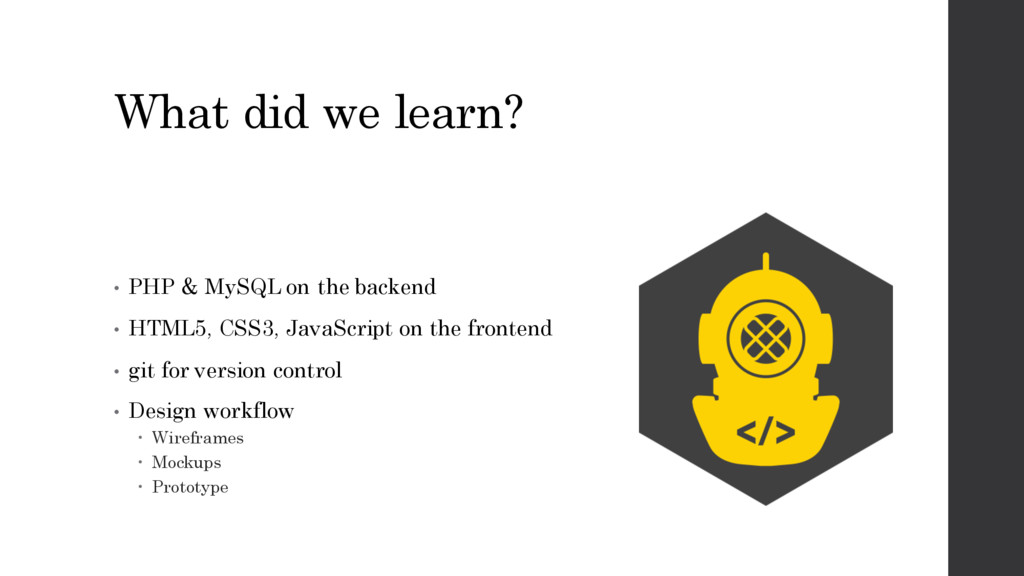 What did we learn? • PHP & MySQL on the backend...