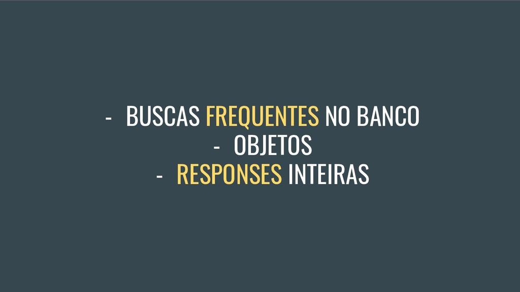 - BUSCAS FREQUENTES NO BANCO - OBJETOS - RESPON...