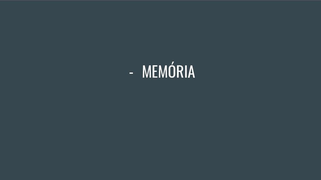 - MEMÓRIA