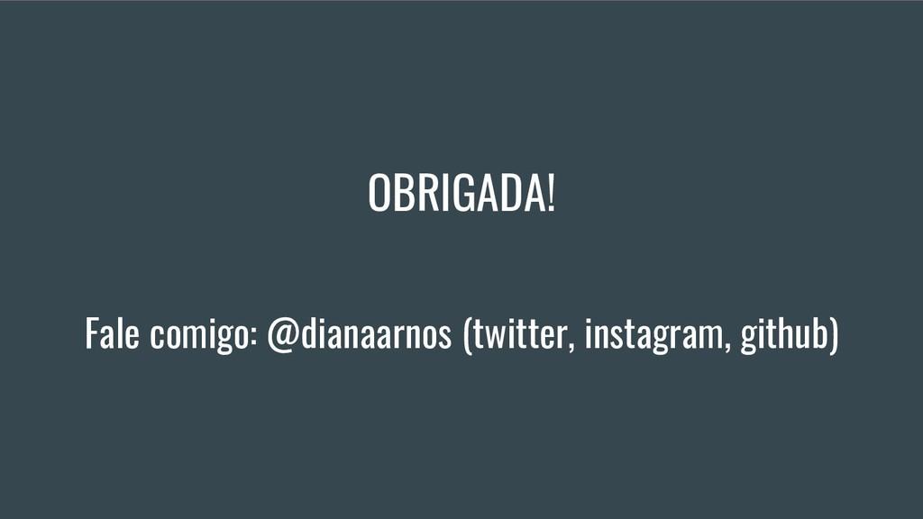 OBRIGADA! Fale comigo: @dianaarnos (twitter, in...
