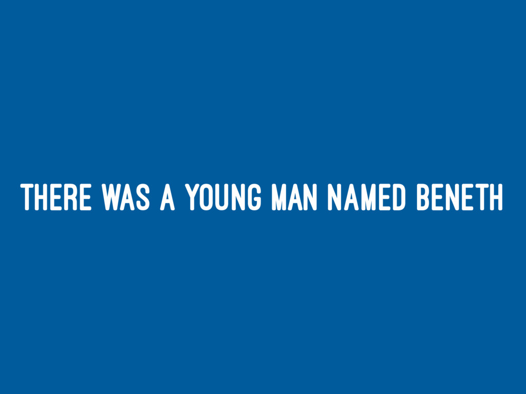 THERE WAS A YOUNG MAN NAMED BENETH