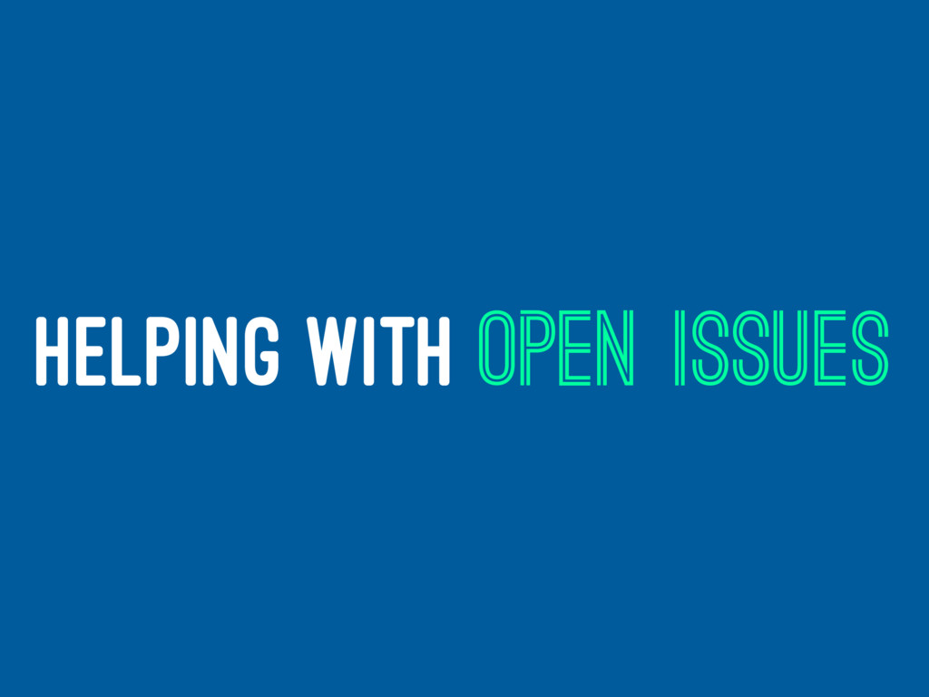 HELPING WITH OPEN ISSUES