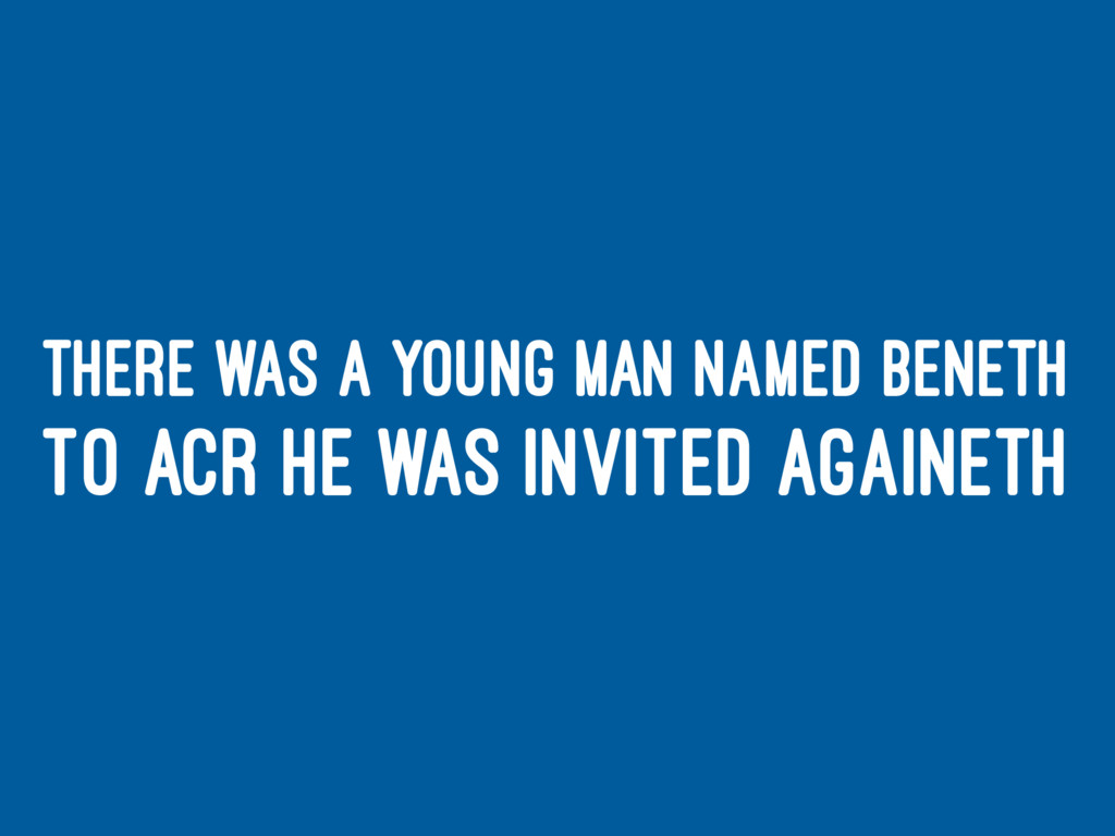 THERE WAS A YOUNG MAN NAMED BENETH TO ACR HE WA...