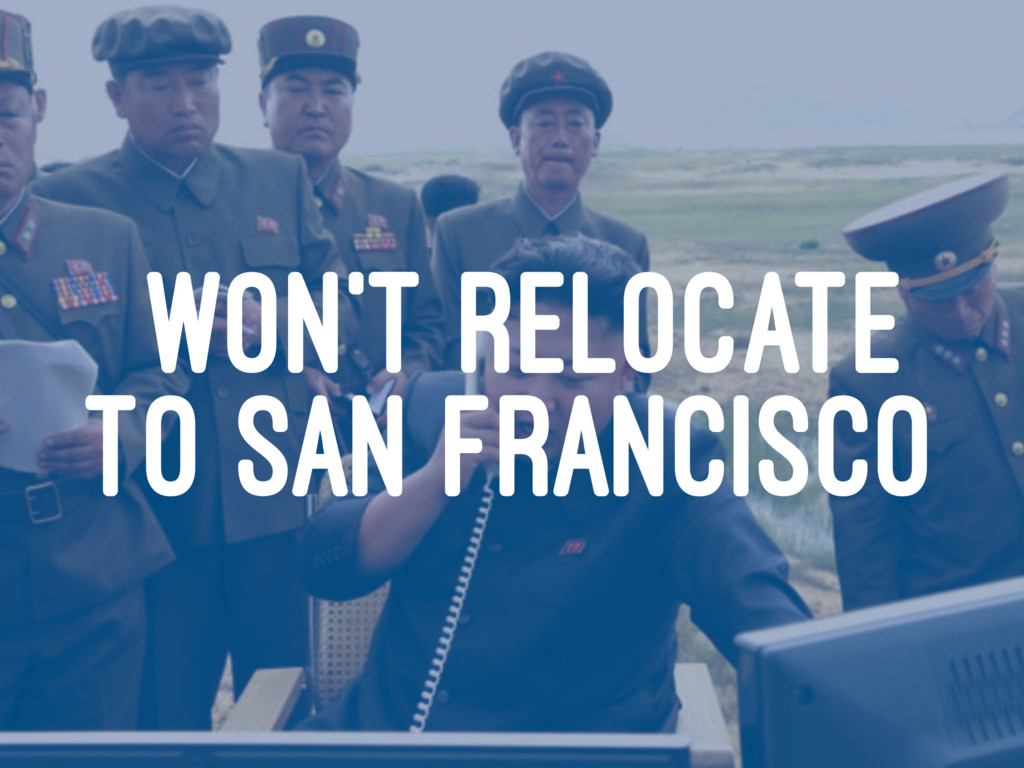 WON'T RELOCATE TO SAN FRANCISCO