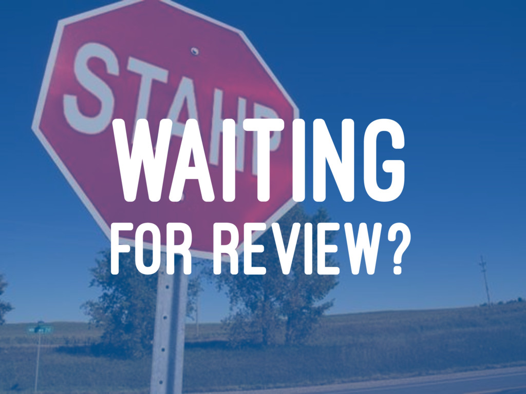 WAITING FOR REVIEW?