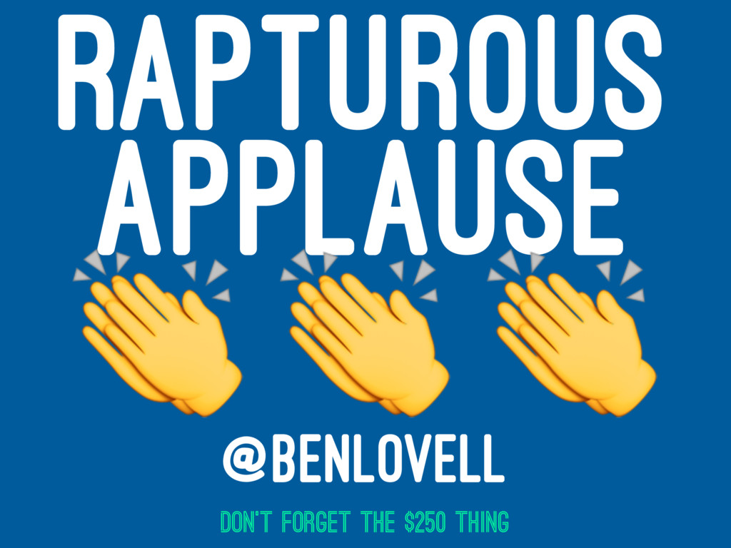 RAPTUROUS APPLAUSE ! ! ! @BENLOVELL DON'T FORGE...