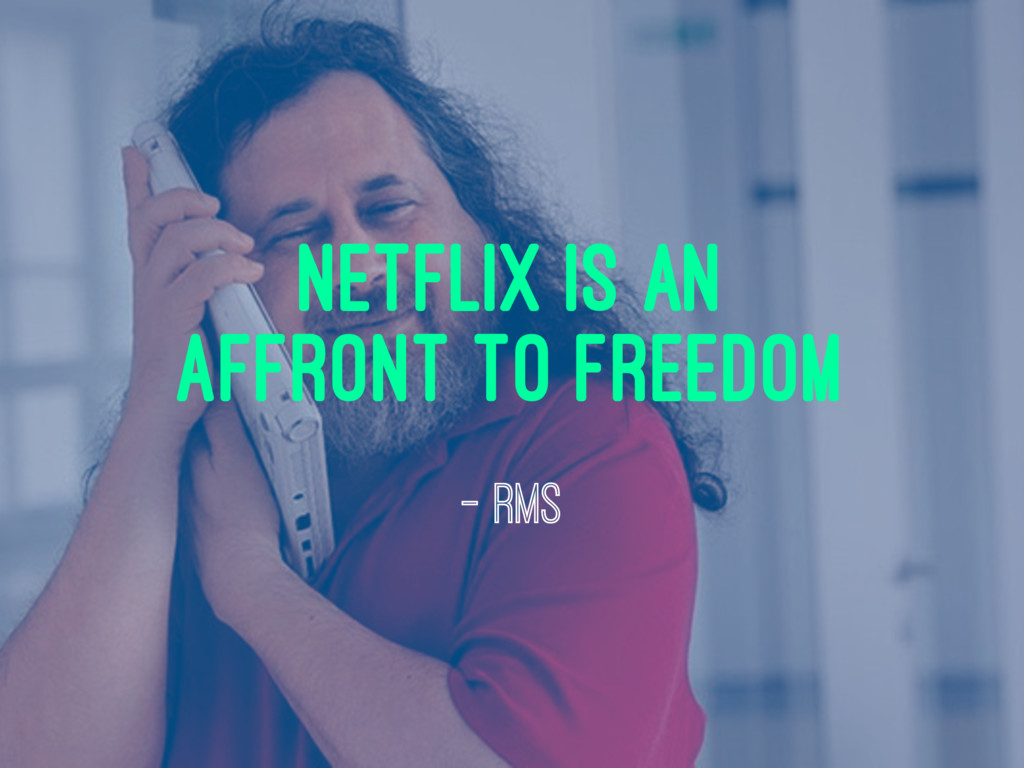 netflix is an affront to freedom — RMS