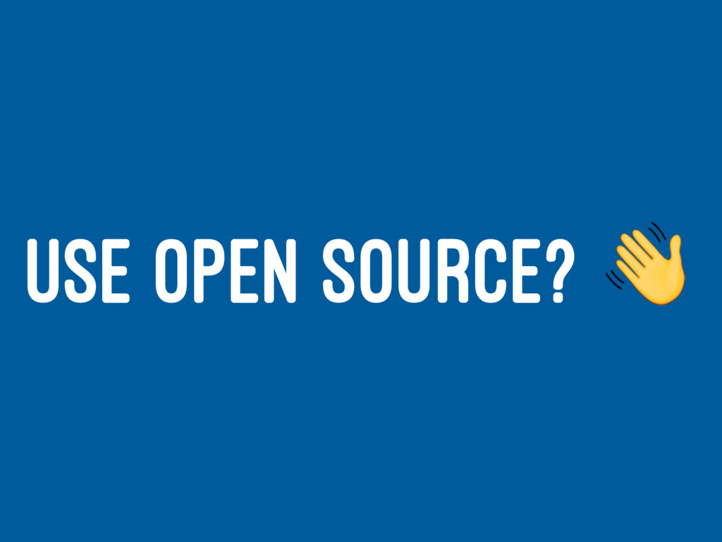 USE OPEN SOURCE? !