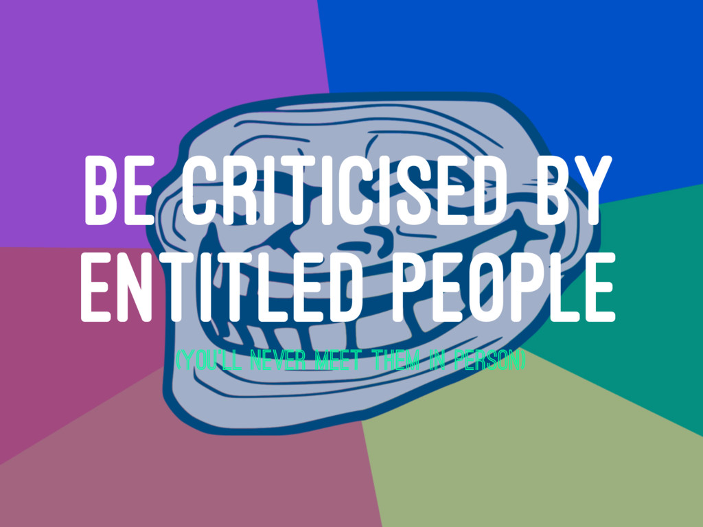 BE CRITICISED BY ENTITLED PEOPLE (YOU'LL NEVER ...