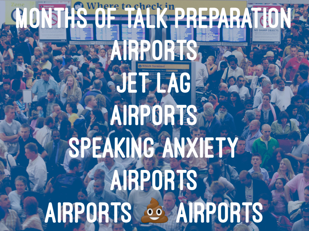 MONTHS OF TALK PREPARATION AIRPORTS JET LAG AIR...