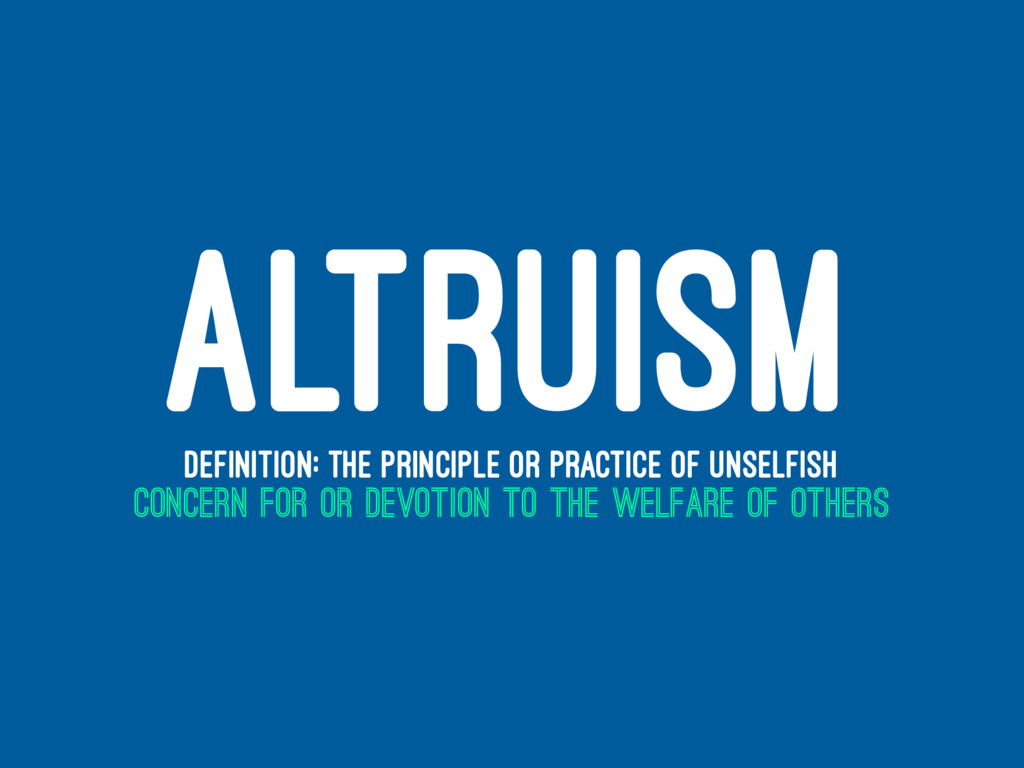 ALTRUISM DEFINITION: THE PRINCIPLE OR PRACTICE ...