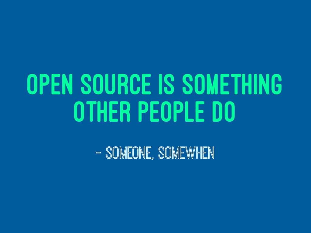 open source is something other people do — some...