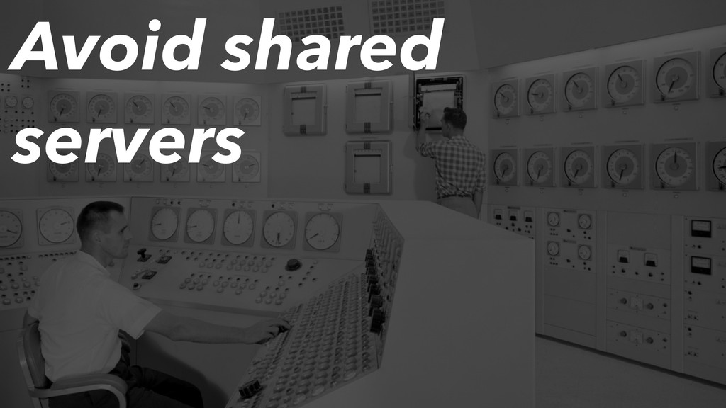 Avoid shared servers