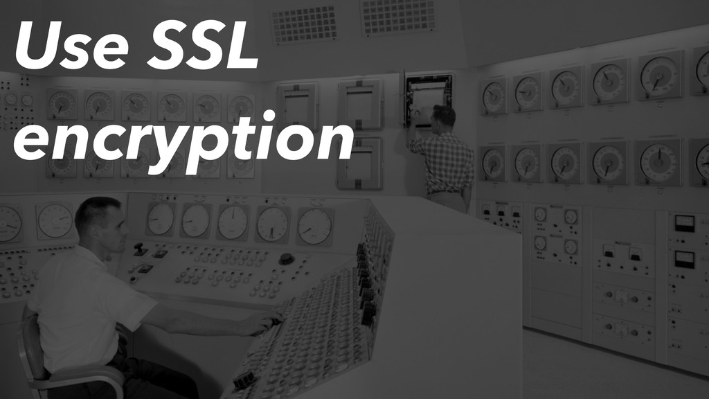 Use SSL encryption