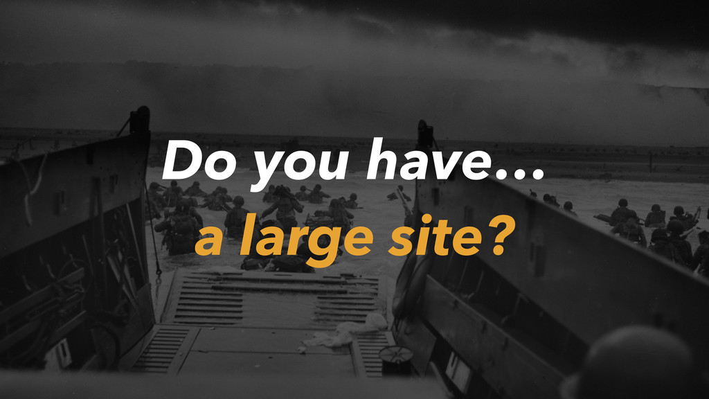 Do you have… a large site?