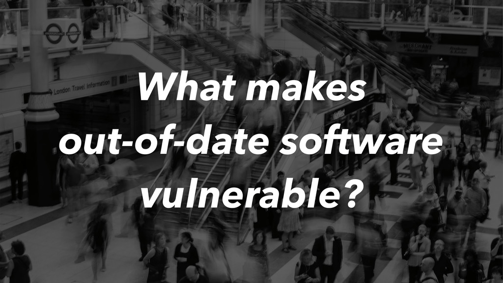 What makes out-of-date software vulnerable?