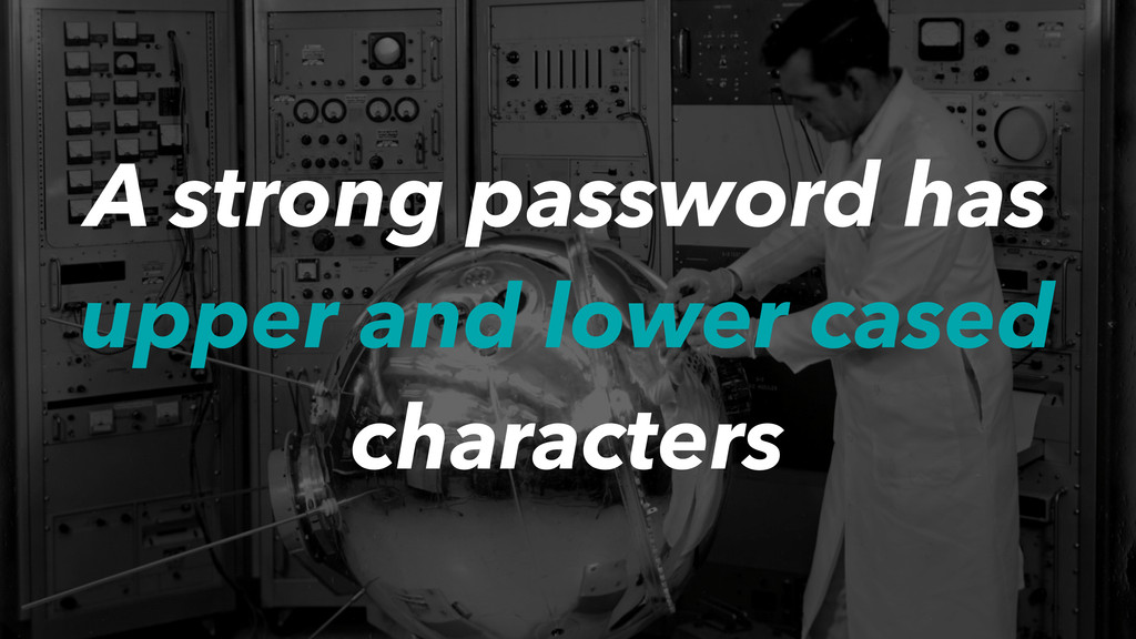 A strong password has upper and lower cased cha...