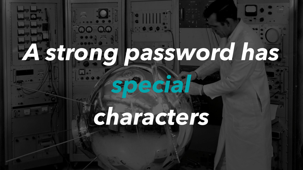 A strong password has special characters