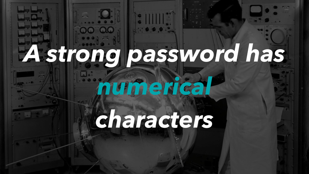 A strong password has numerical characters