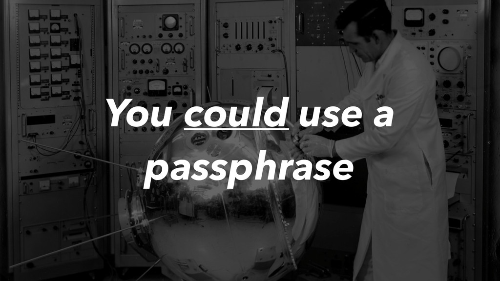 You could use a passphrase