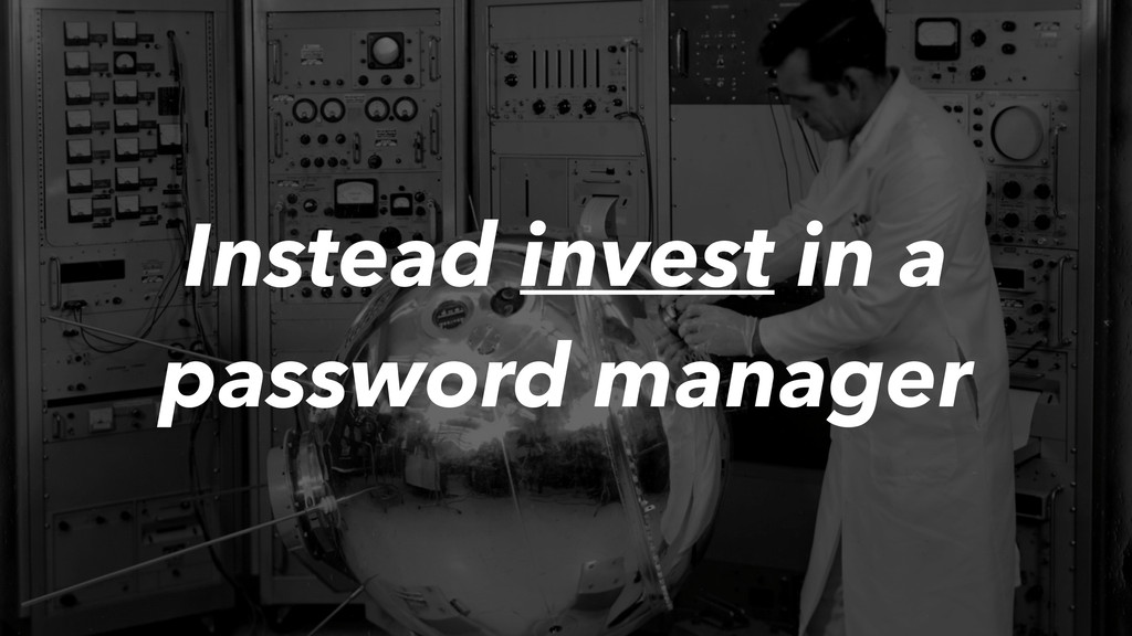 Instead invest in a password manager