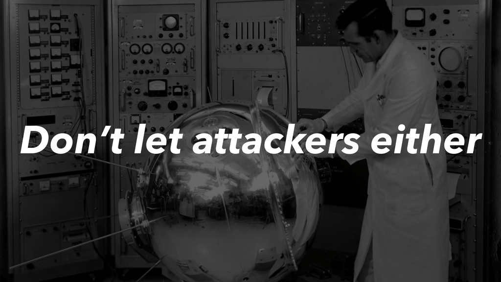 Don't let attackers either