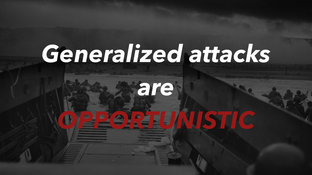 Generalized attacks are OPPORTUNISTIC
