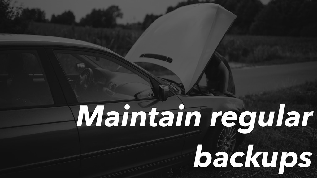 Maintain regular backups