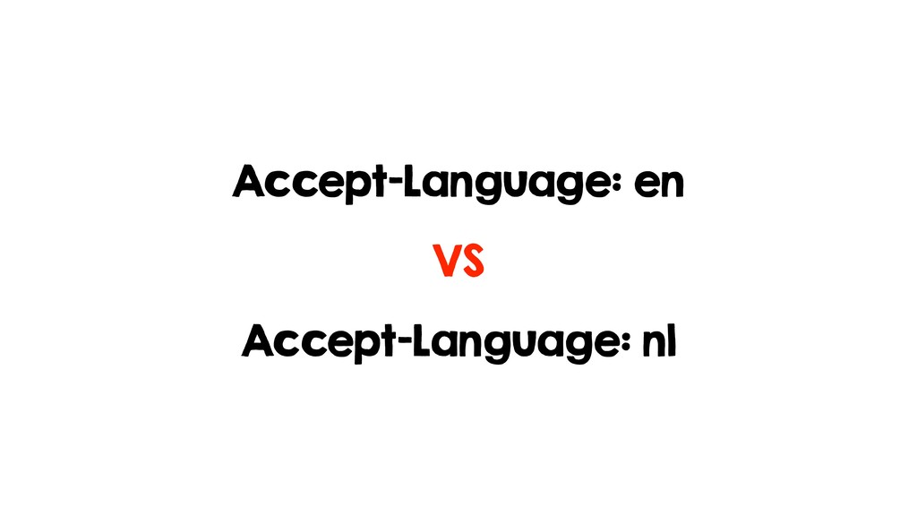 Accept-Language: en Accept-Language: nl VS